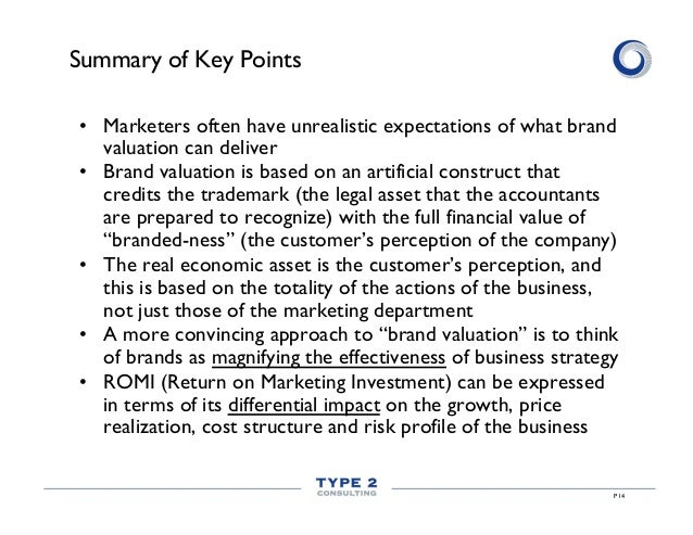 Summary of Key Points • Marketers often have unrealistic expectations of what brand valuation can deliver • Brand valuat...