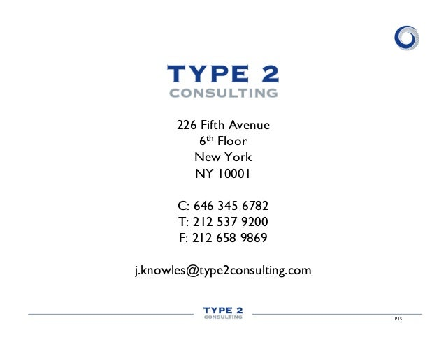 226 Fifth Avenue 6th Floor New York NY 10001 C: 646 345 6782 T: 212 537 9200 F: 212 658 9869 j.knowles@type2consulting.com...