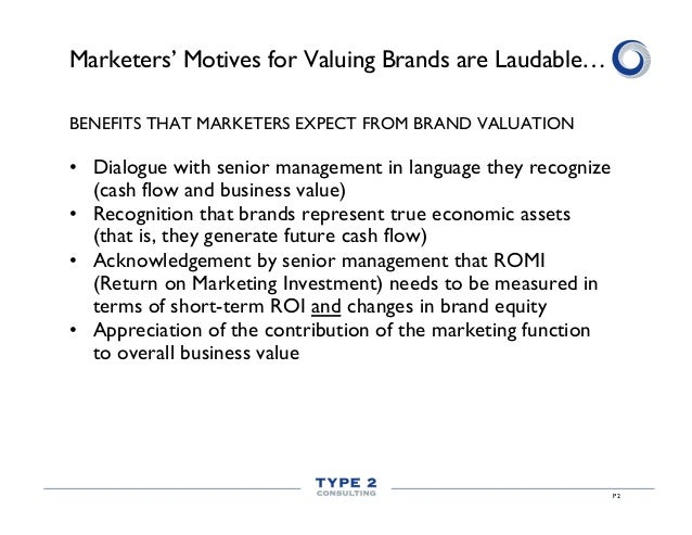 Marketers' Motives for Valuing Brands are Laudable… BENEFITS THAT MARKETERS EXPECT FROM BRAND VALUATION  • Dialogue with ...