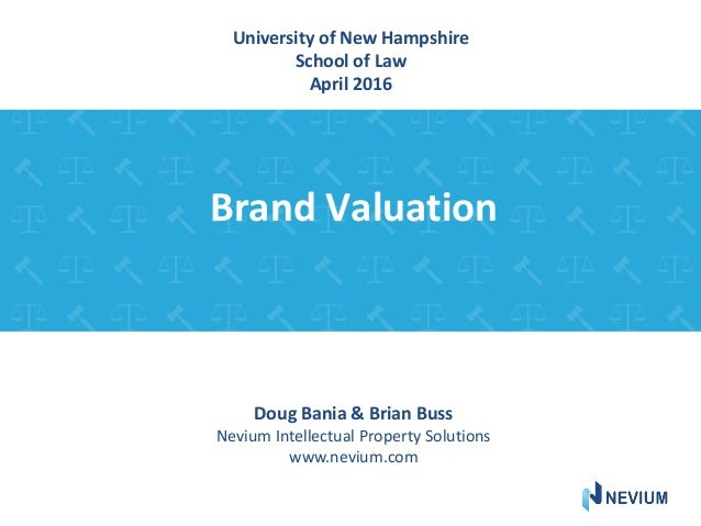 Brand Valuation Doug Bania & Brian Buss Nevium Intellectual Property Solutions www.nevium.com University of New Hampshire ...