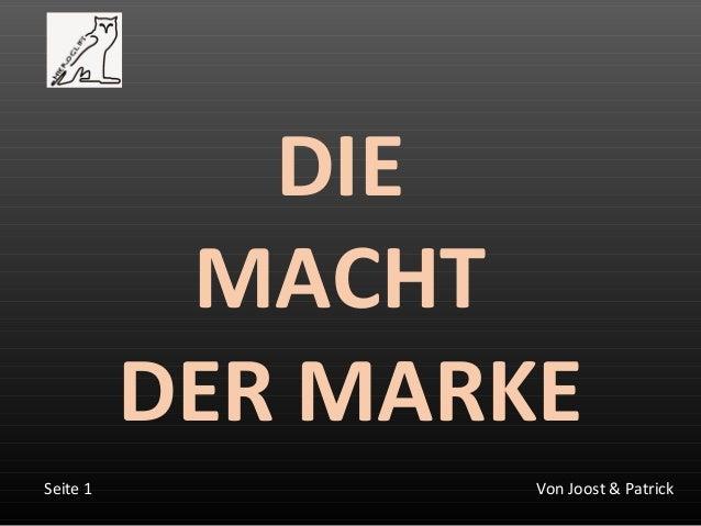 Von Joost & PatrickSeite 1 DIE MACHT DER MARKE