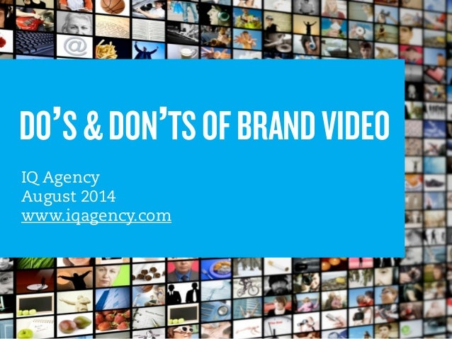 DO'S & DON'TS OF BRAND VIDEO  Copyright © 2013 by IQ Agency  !!  IQ Agency  August 2014  www.iqagency.com