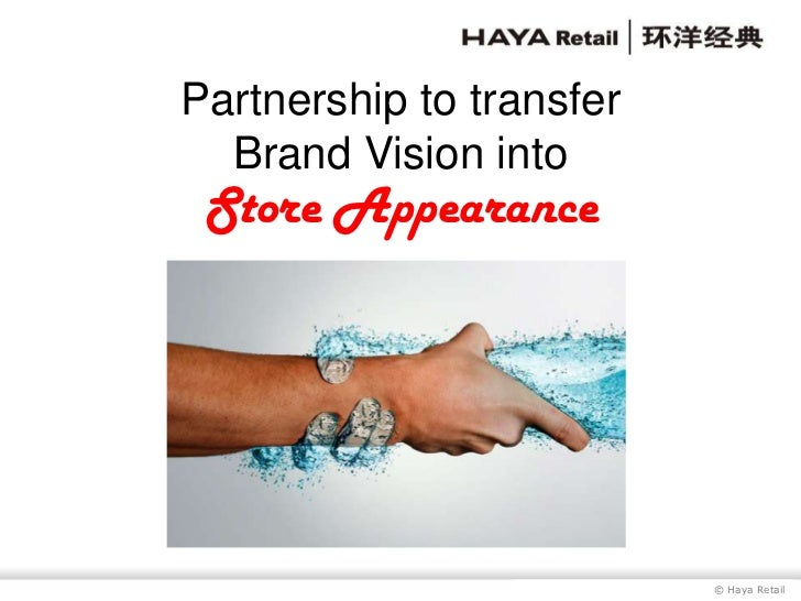 © Haya Retail<br />Partnership to transferBrand Vision intoStore Appearance<br />