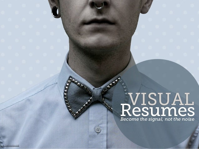 VISUAL                    Resumes                    Become the signal, not the noiseThe James Kendall