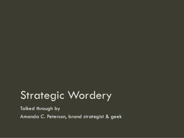 Strategic Wordery Talked through by Amanda C. Peterson, brand strategist & geek