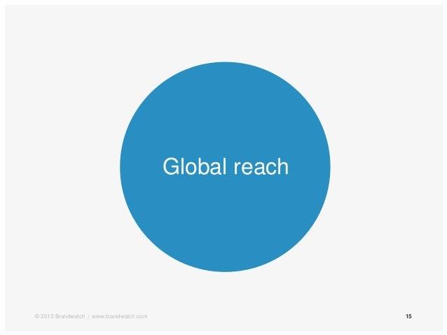 15Global reach© 2013 Brandwatch | www.brandwatch.com