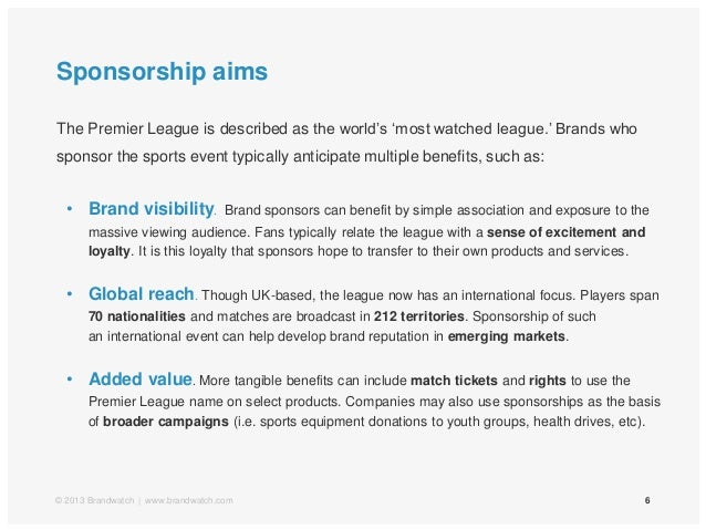 Sponsorship aims6The Premier League is described as the world's 'most watched league.' Brands whosponsor the sports event ...