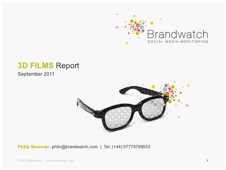3D FILMS ReportSeptember 2011Philip Newman: philn@brandwatch.com | Tel: (+44) 07779788553© 2011 Brandwatch | www.brandwatc...