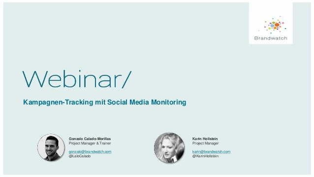 Kampagnen-Tracking mit Social Media Monitoring Gonzalo Calado-Morillas Project Manager & Trainer gonzalo@brandwatch.com @L...