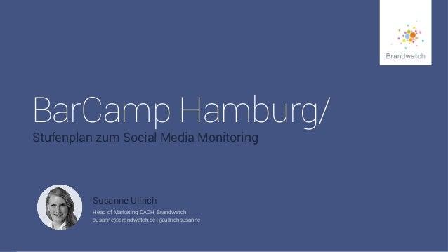 #brandwatchtipps © 2014 Brandwatch.de  1  BarCamp Hamburg/  Stufenplan zum Social Media Monitoring  Susanne Ullrich  Head ...