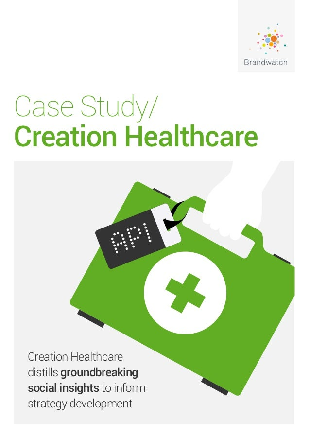 Case Study/ Creation Healthcare Creation Healthcare distills groundbreaking social insights to inform strategy development