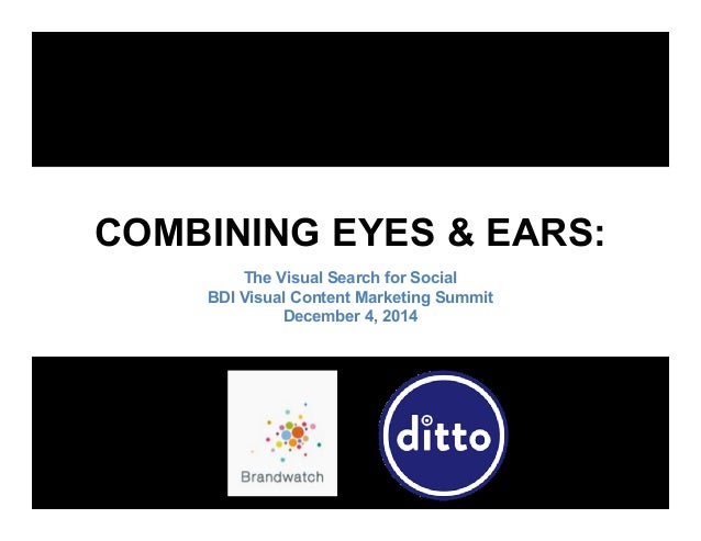 COMBINING EYES & EARS:  The Visual Search for Social  BDI Visual Content Marketing Summit  December 4, 2014