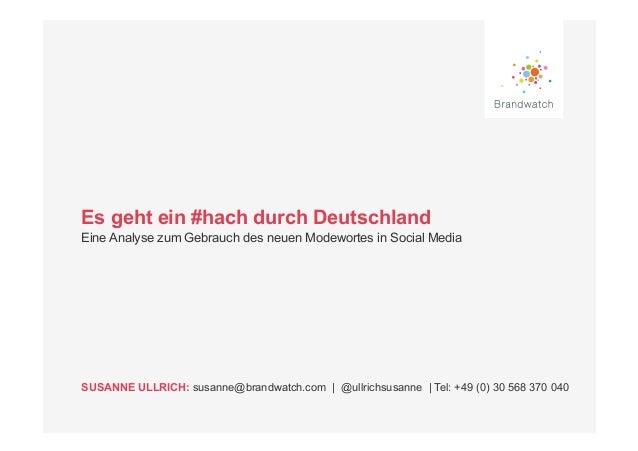 Es geht ein #hach durch DeutschlandEine Analyse zum Gebrauch des neuen Modewortes in Social MediaSUSANNE ULLRICH: susanne@...