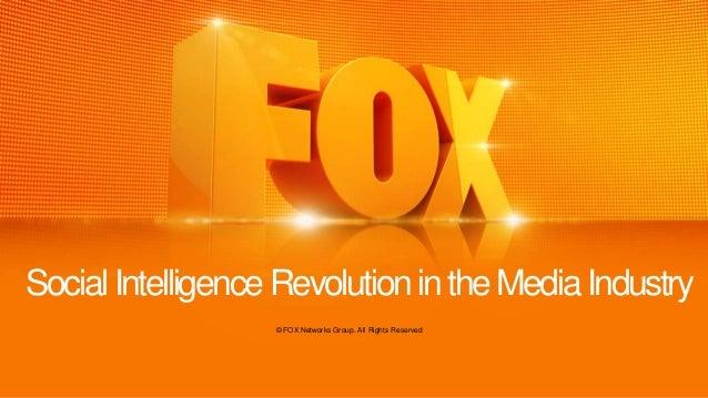 SocialIntelligenceRevolutionintheMediaIndustry © FOX Networks Group. All Rights Reserved