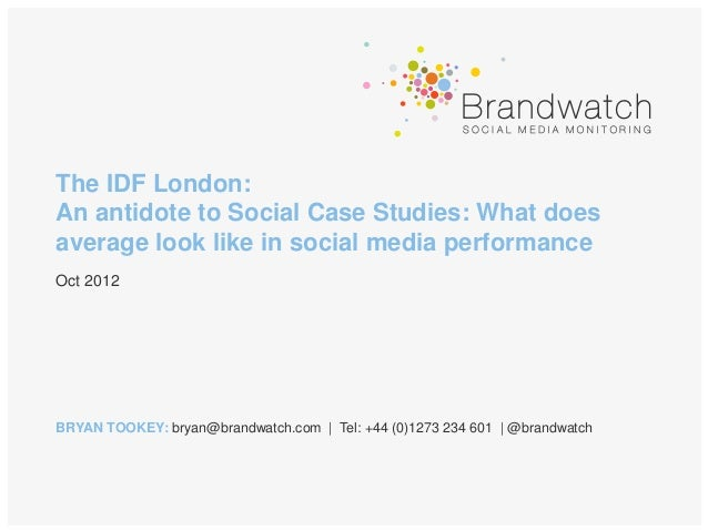 The IDF London:An antidote to Social Case Studies: What doesaverage look like in social media performanceOct 2012BRYAN TOO...