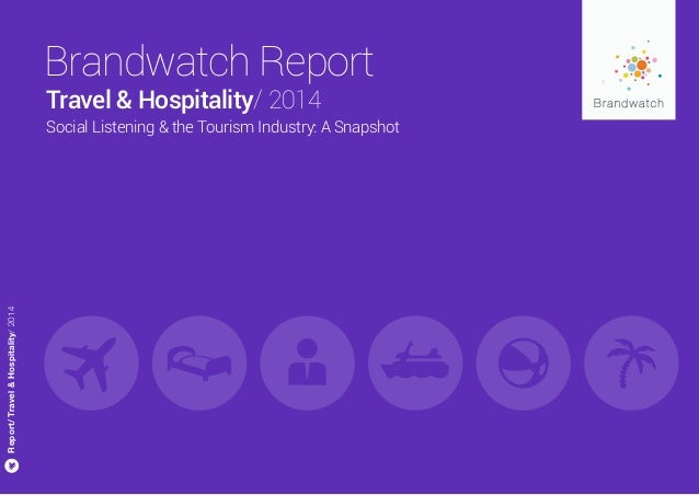 Brandwatch Report Report/Travel&Hospitality/2014 Social Listening & the Tourism Industry: A Snapshot Travel & Hospitality/...