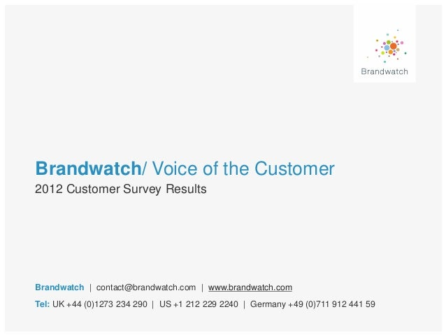 Brandwatch/ Voice of the Customer2012 Customer Survey ResultsBrandwatch | contact@brandwatch.com | www.brandwatch.comTel: ...