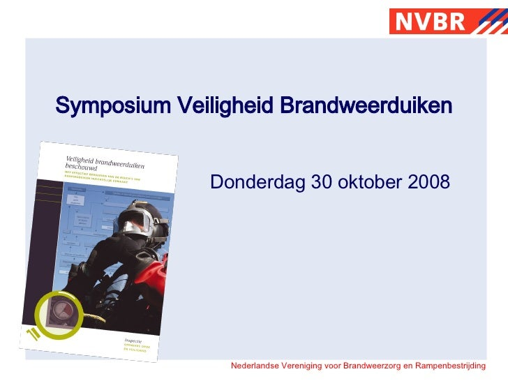 Symposium Veiligheid Brandweerduiken Donderdag 30 oktober 2008