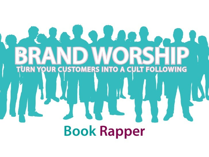 BRAND WORSHIPTURN YOUR CUSTOMERS INTO A CULT FOLLOWING           Book Rapper