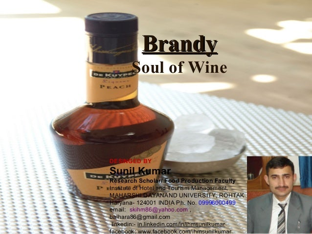 Brandy Soul of Wine  DESINGED BY  Sunil Kumar Research Scholar/ Food Production Faculty Institute of Hotel and Tourism Man...