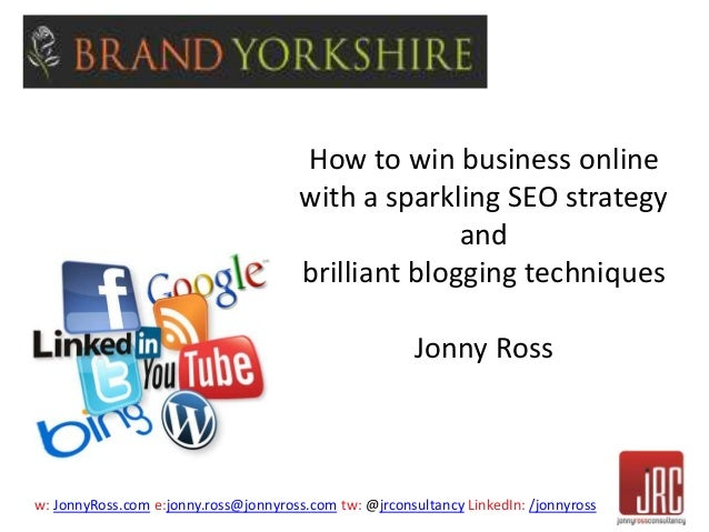 How to win business online  with a sparkling SEO strategy  and  brilliant blogging techniques  Jonny Ross  w: JonnyRoss.co...