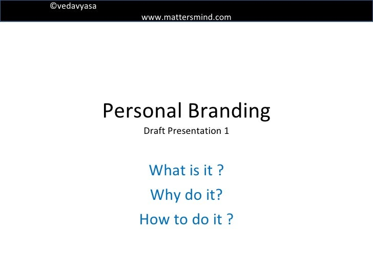 Personal Branding Draft Presentation 1 What is it ? Why do it? How to do it ?