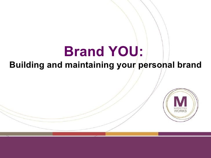Brand YOU:   Building and maintaining your personal brand