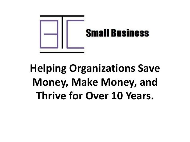 Helping Organizations SaveMoney, Make Money, andThrive for Over 10 Years.
