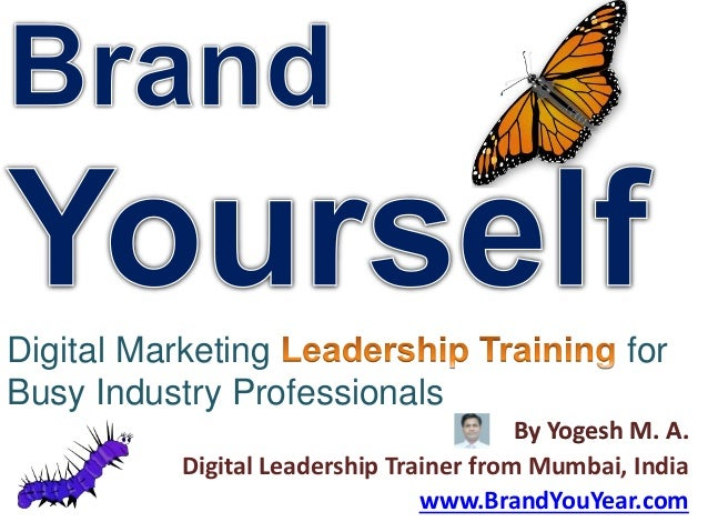 Digital Marketing for Busy Industry Professionals By Yogesh M. A. Digital Leadership Trainer from Mumbai, India www.BrandY...