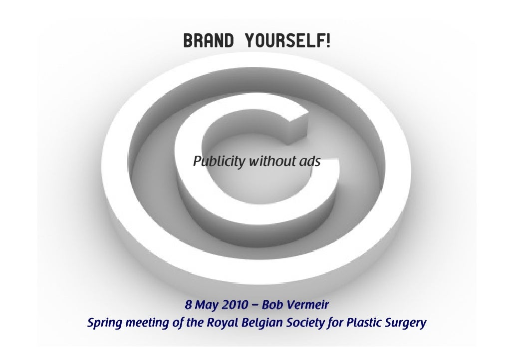 Brand Yourself!                        Publicity without ads                       8 May 2010 – Bob Vermeir Spring meeting...