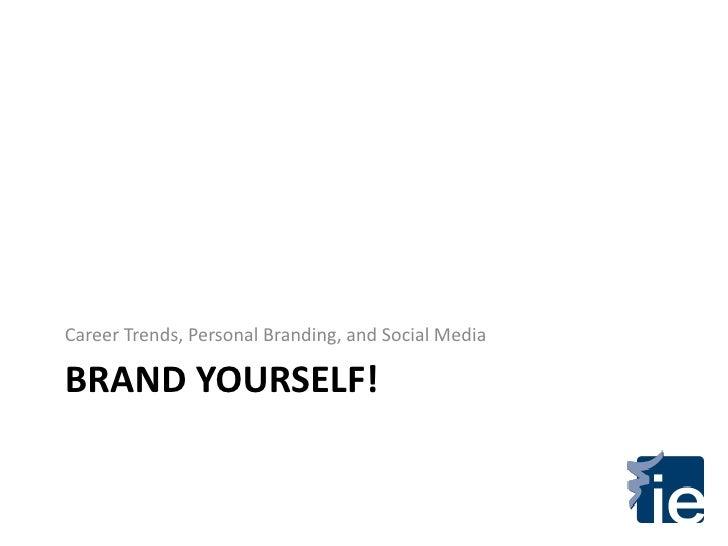 Career Trends, Personal Branding, and Social MediaBRAND YOURSELF!