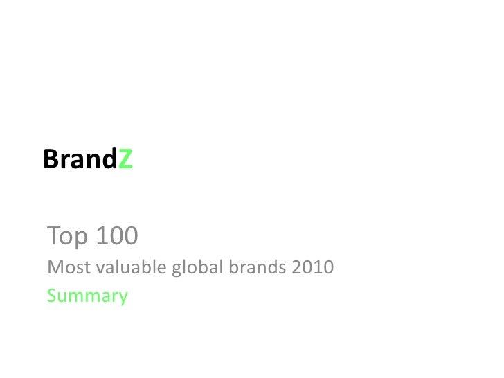 BrandZ<br />Top 100 <br />Most valuable global brands 2010<br />Summary<br />