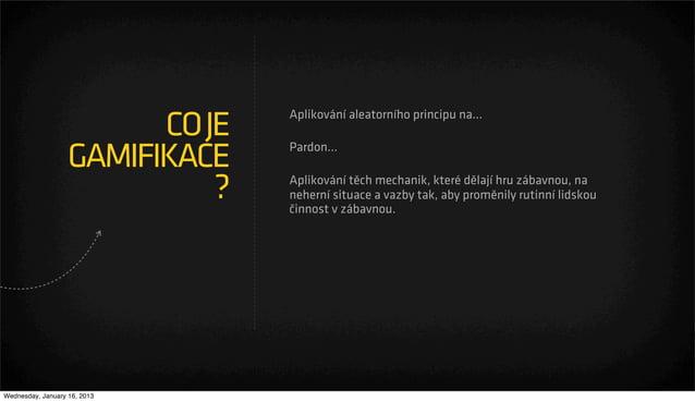 Aplikování aleatorního principu na...                         CO JE                   GAMIFIKACE    Pardon...             ...