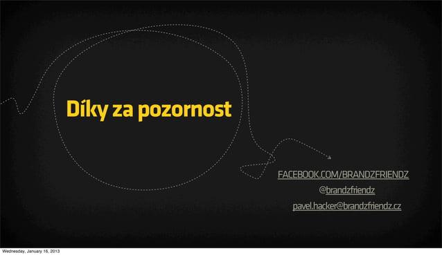 Díky za pozornost                                                  FACEBOOK.COM/BRANDZFRIENDZ                             ...