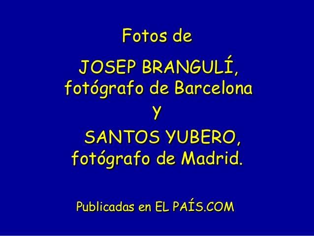 Fotos deFotos de JOSEP BRANGULÍ,JOSEP BRANGULÍ, fotógrafo de Barcelonafotógrafo de Barcelona yy  SANTOS YUBERO,SANTOS YU...
