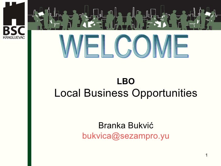 LBO   Local Business Opportunities   Branka Bukvi ć  bukvica @sezampro.yu   WELCOME