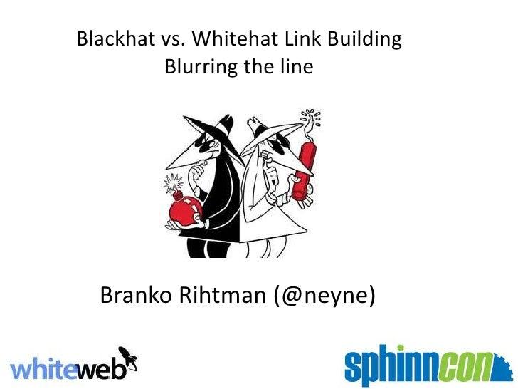 Branko Rihtman - Whitehat vs. Blackhat Link Building