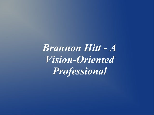 Brannon Hitt - A Vision-Oriented Professional