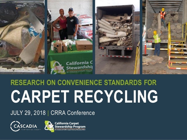 RESEARCH ON CONVENIENCE STANDARDS FOR CARPET RECYCLING JULY 29, 2018 | CRRA Conference