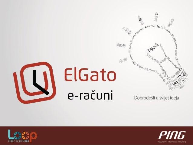 AGENDA  •O nama  •ElGato – rješenje za e-račune prezentacija  •ElGato – Demonstracija