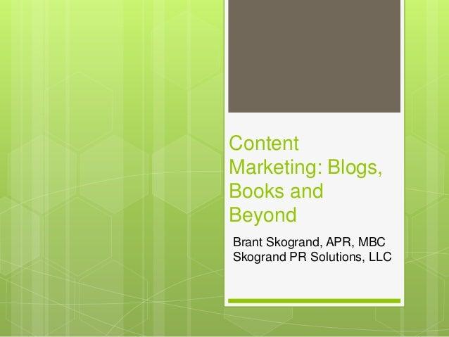 Content Marketing: Blogs, Books and Beyond Brant Skogrand, APR, MBC Skogrand PR Solutions, LLC