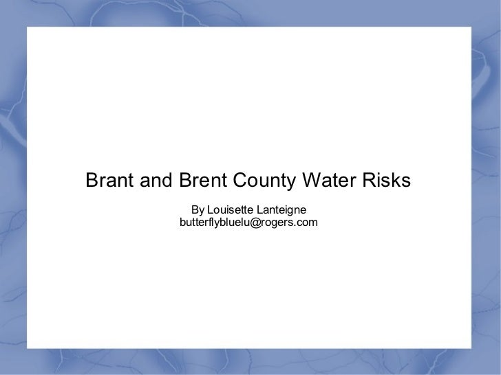Brant and Brent County Water Risks           By Louisette Lanteigne         butterflybluelu@rogers.com