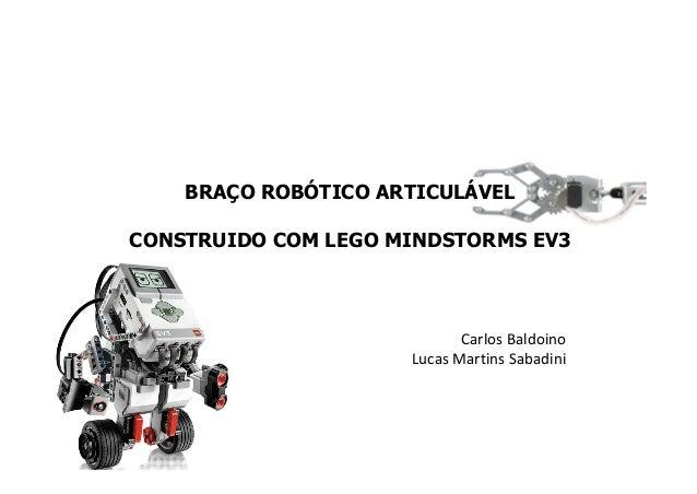 BRAÇO ROBÓTICO ARTICULÁVEL CONSTRUIDO COM LEGO MINDSTORMS EV3 Carlos Baldoino Lucas Martins Sabadini