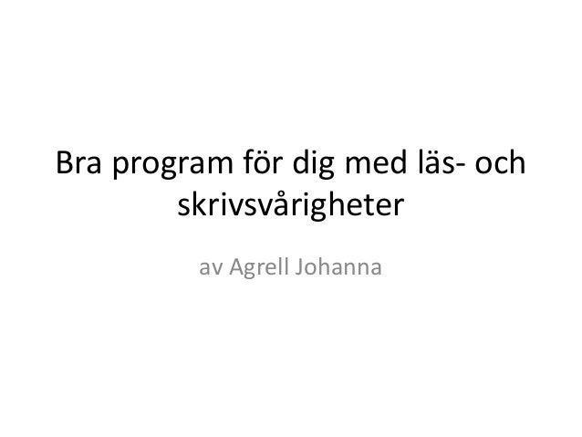 av Agrell Johanna Bra program för dig med läs- och skrivsvårigheter