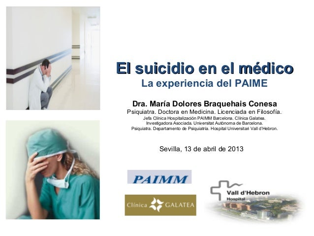 Sevilla, 13 de abril de 2013El suicidio en el médicoEl suicidio en el médicoLa experiencia del PAIMEDra. María Dolores Bra...