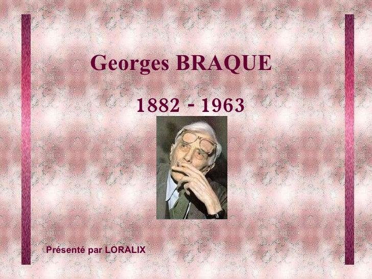 Georges BRAQUE 1882 - 1963 Présenté par LORALIX