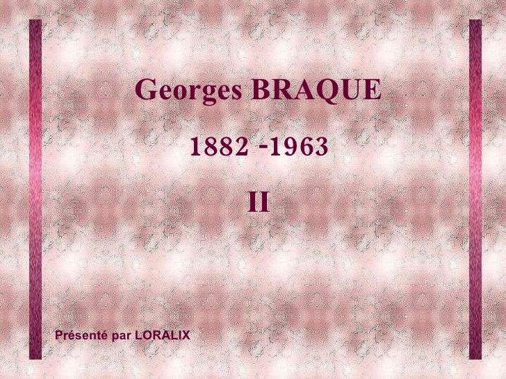 Georges BRAQUE 1882 -1963 II Présenté par LORALIX