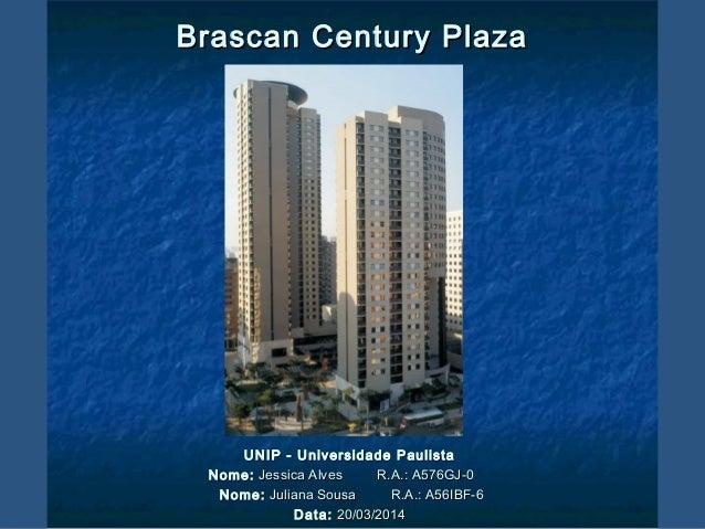 Brascan Century PlazaBrascan Century Plaza UNIP - Universidade PaulistaUNIP - Universidade Paulista Nome:Nome: Jessica Alv...