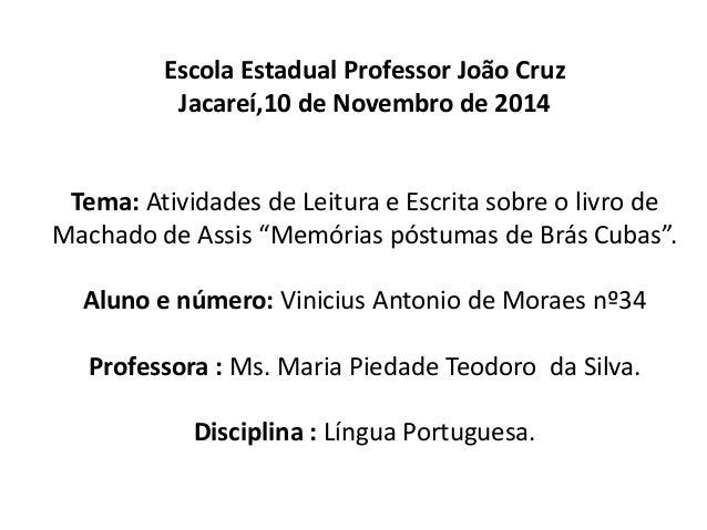 Escola Estadual Professor João Cruz  Jacareí,10 de Novembro de 2014  Tema: Atividades de Leitura e Escrita sobre o livro d...