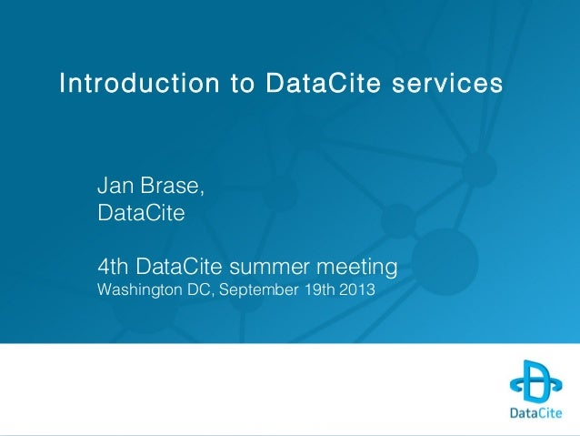 Introduction to DataCite services Jan Brase, DataCite 4th DataCite summer meeting Washington DC, September 19th 2013